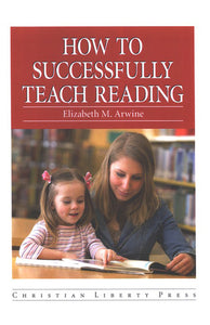 How to Successfully Teach Reading - Elizabeth Arwine (Used-Like New) - Little Green Schoolhouse Books