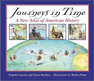 Journeys in Time: A New Atlas of American History by Elspeth Leacock and Susan Buckley (Used - Good) - Little Green Schoolhouse Books