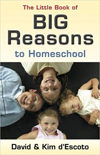 The Little Book of Big Reasons to Homeschool by David & Kim d'Escoto - Used - Little Green Schoolhouse Books