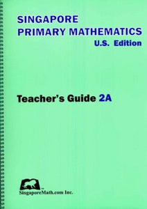 Singapore Math: Primary Mathematics U.S. Edition Teacher's Guide 2A (Used-Good) - Little Green Schoolhouse Books