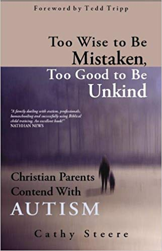 Too Wise to be Mistaken, Too Good to be Unkind: Christian Parents Contend with Autism by Cathy Steere (Used - Good) - Little Green Schoolhouse Books