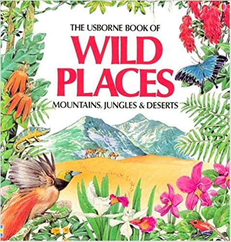 The Usborne Book of Wild Places: Mountains, Jungles & Deserts (used-like new)