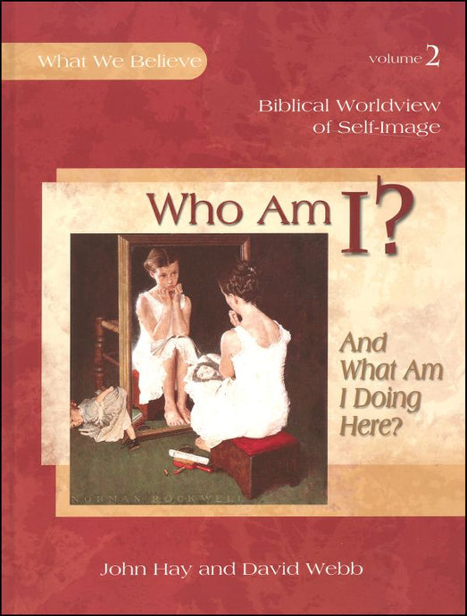 What We Believe, Volume 2, Who Am I? (And What Am I Doing Here?)  (Used-Like New) - Little Green Schoolhouse Books