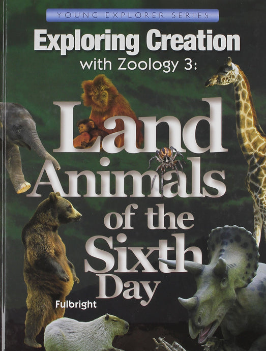 Exploring Creation with Zoology 3 - Land Animals of the Sixth Day - Young Explorer Series (Used - Like New) - Little Green Schoolhouse Books