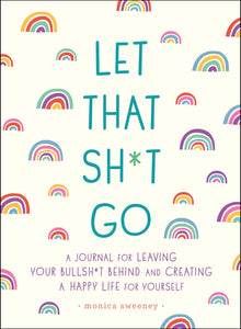 Let That Sh*t Go by Monica Sweeney
