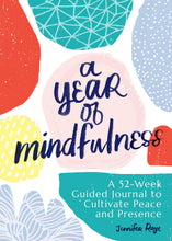 Load image into Gallery viewer, A Year of Mindfulness: A 52-Week Guided Journal to Cultivate Peace and Presence