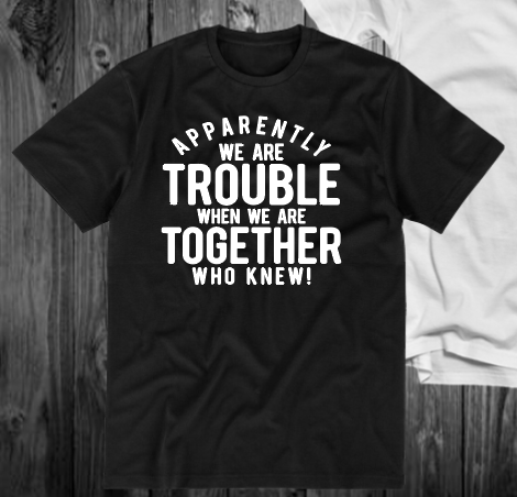 Apparently We are Trouble ***KIDS SIZE*** *White TEXT* (IRON ON SCREEN PRINT TRANSFER) - ME Customs, LLC