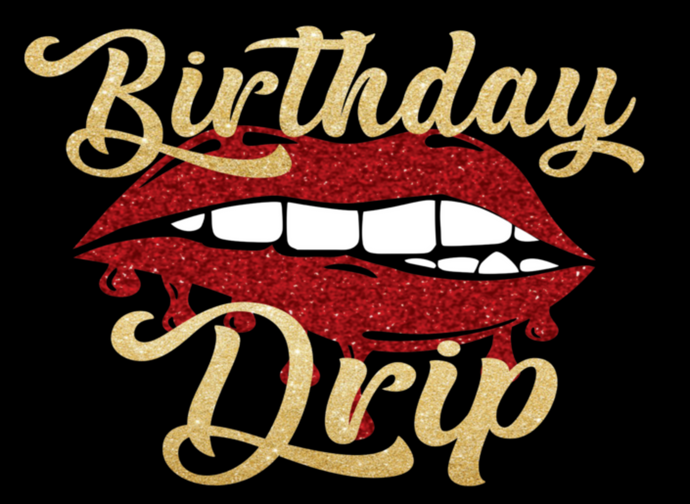 Birthday Drip (Iron On Transfer Sheet Only) - ME Customs, LLC