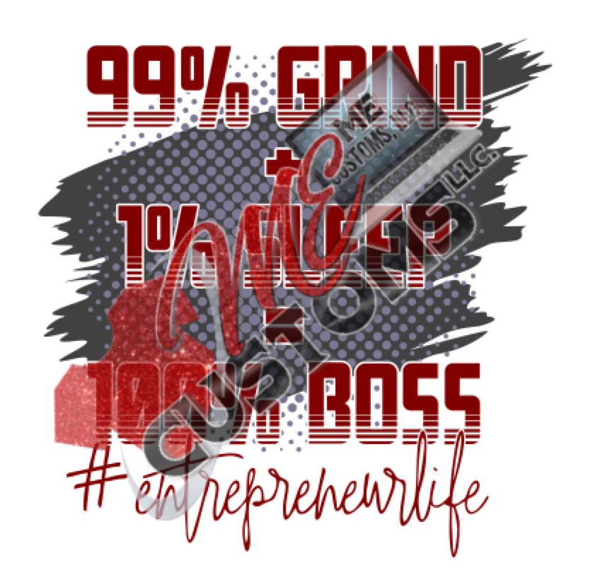 99% Grind....100% Boss (SVG) - ME Customs, LLC