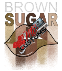 Brown Sugar  (Iron On Transfer Sheet Only) - ME Customs, LLC