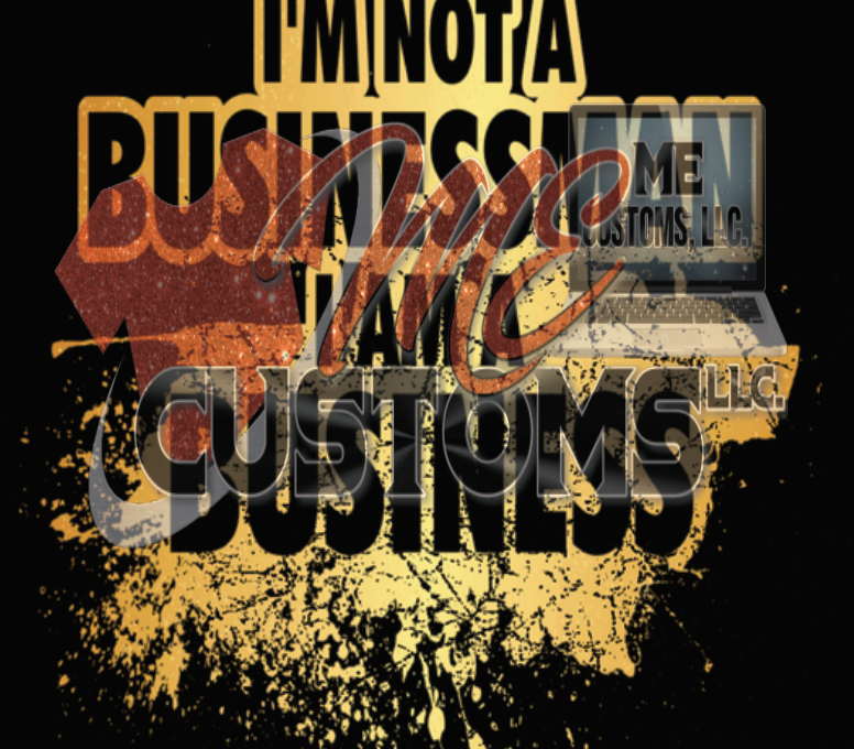 I Am Not A Businessman (IRON ON SCREEN PRINT TRANSFER) - ME Customs, LLC
