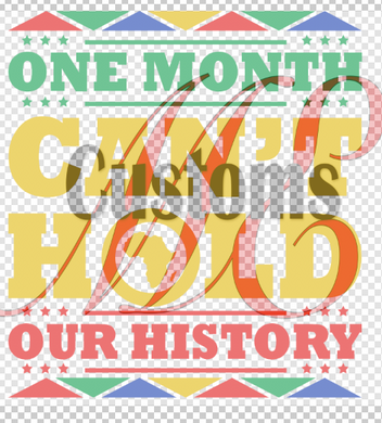 One Month Can't Hold Our History - ME Customs, LLC