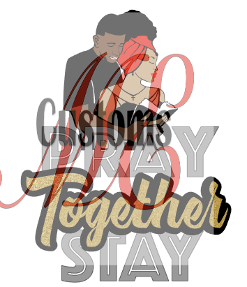 Pray Stay Together - ME Customs, LLC