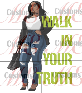 Walk In Your Truth - ME Customs, LLC