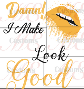 Damn! I Make Look Good SVG Design for Women's Casual Dress - ME Customs, LLC
