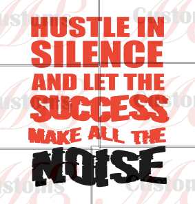 Hustle in Silence - ME Customs, LLC