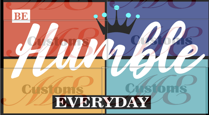 Be Humble Everyday Design for Casual T-Shirts for Men and Women - ME Customs, LLC