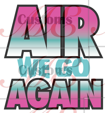 Air We Go Again - ME Customs, LLC