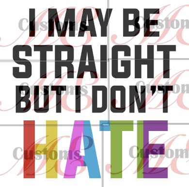 Pride Straight Don't Hate - ME Customs, LLC