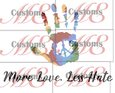 Pride_More Love Less Hate - ME Customs, LLC