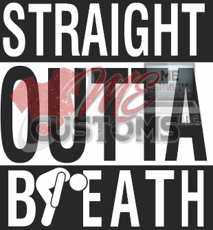 Straight Outta Breath - ME Customs, LLC