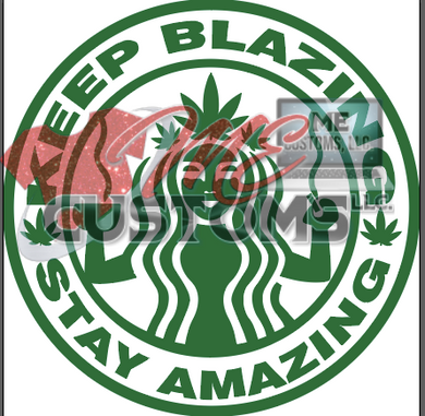 Keep Blazing (Weed) (Starbucks Inspired) - ME Customs, LLC
