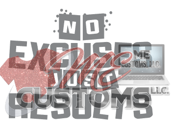 No Excuses Just Results - ME Customs, LLC