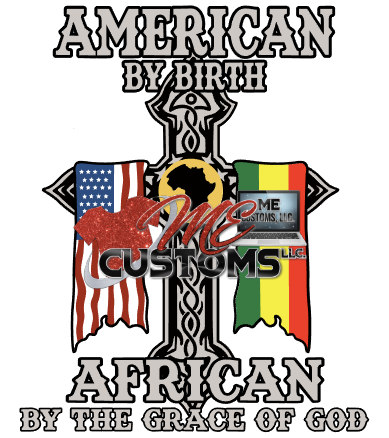 American By Birth African By Grace of God - ME Customs, LLC