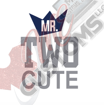 Mr Two Cute - ME Customs, LLC