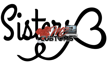 Sisters - ME Customs, LLC