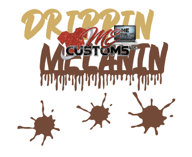Drippin Melanin - ME Customs, LLC