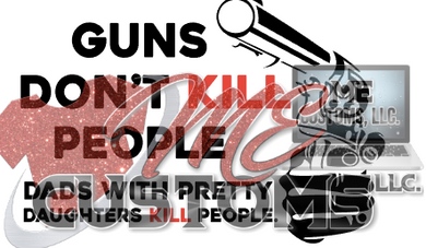 Guns Don't Kill - ME Customs, LLC