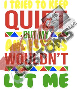 My Ancestors Won't Let Me Be Quiet - ME Customs, LLC