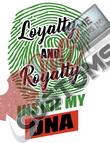 Loyalty and Royalty In My DNA - ME Customs, LLC