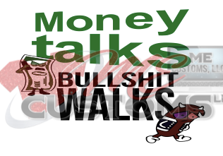 Money Talks BS Walks - ME Customs, LLC