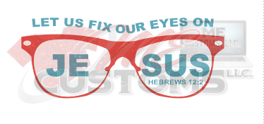 Fix Eyes on Jesus - ME Customs, LLC