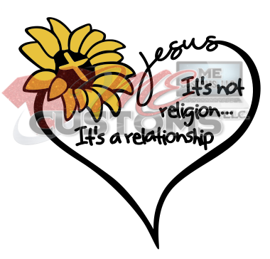 Jesus is a Relationship - ME Customs, LLC