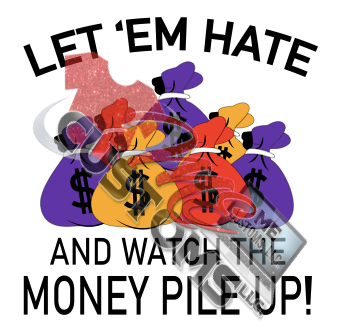 Let Em Hate.....Watch the Money Pile Up - ME Customs, LLC