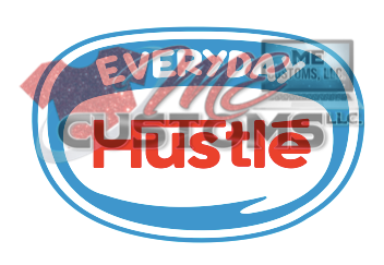 Hustle Everyday - ME Customs, LLC