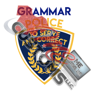 Grammar Police - ME Customs, LLC