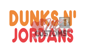 Dunks And Jordans - ME Customs, LLC