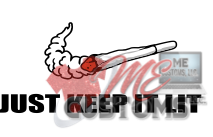 Just Keep It Lit - ME Customs, LLC