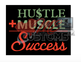 Hustle Muscle Success - ME Customs, LLC