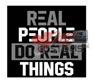 Real People Do Real Things - ME Customs, LLC