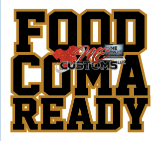 Food Coma Ready - ME Customs, LLC