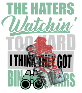 Haters Watching Too Hard - ME Customs, LLC