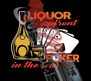 Liquor Upfront Poker in the Rear - ME Customs, LLC
