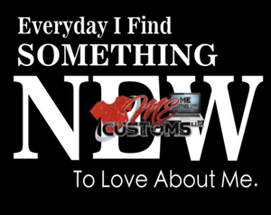Everyday I Find Something New - ME Customs, LLC