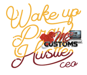 Wake Up Pray Hustle - ME Customs, LLC