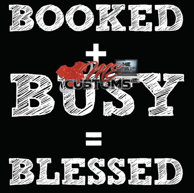 Booked + Busy = Blessed ( IRON ON SCREEN PRINT TRANSFER) - ME Customs, LLC